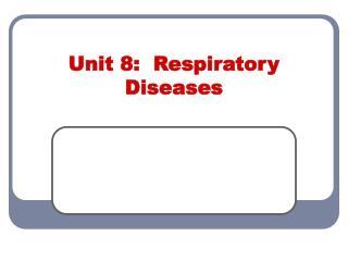 Unit 8:  Respiratory Diseases