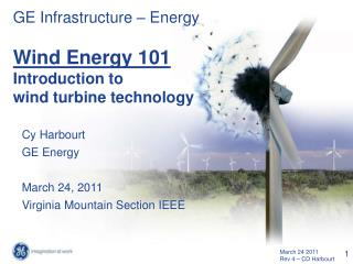 GE Infrastructure – Energy Wind Energy 101 Introduction to  wind turbine technology Cy Harbourt
