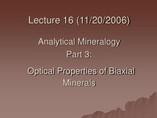 Lecture 16 (11/20/2006) Analytical Mineralogy Part 3: Optical Properties of Biaxial Minerals