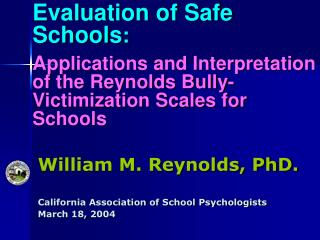 William M. Reynolds, PhD. California Association of School Psychologists   March 18, 2004