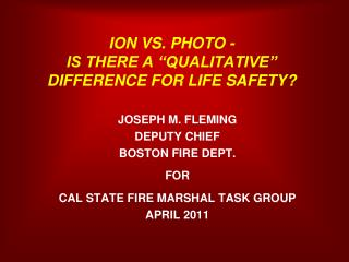 "ION VS. PHOTO -  IS THERE A ""QUALITATIVE"" DIFFERENCE FOR LIFE SAFETY?"