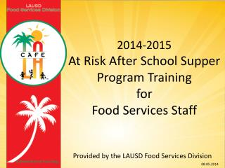2014-2015  At Risk After School Supper Program Training  for  Food Services Staff