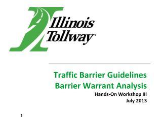 Traffic Barrier Guidelines   Barrier Warrant Analysis Hands-On Workshop III  July 2013