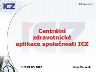 Centrální  zdravotnické  aplikace společnosti ICZ