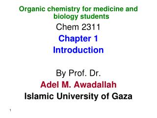 Organic chemistry for medicine and biology students Chem 2311 Chapter 1 Introduction By Prof. Dr.