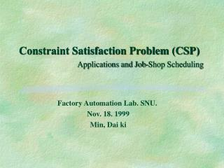 Constraint Satisfaction Problem (CSP) 	                  Applications and Job-Shop Scheduling