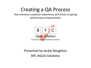 Presented by Jackie Naughton BYC AQUA Solutions