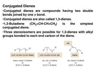 Conjugated Dienes Conjugated dienes are compounds having two double bonds joined by one   bond.