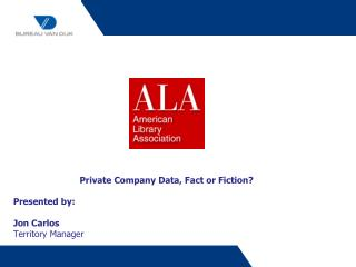 Private Company Data, Fact or Fiction?  Presented by: Jon Carlos  Territory Manager