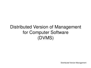 Distributed Version of Management for Computer Software (DVMS)