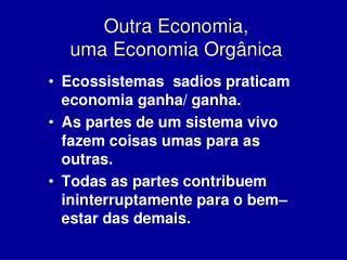 Outra Economia,                 uma Economia Org nica