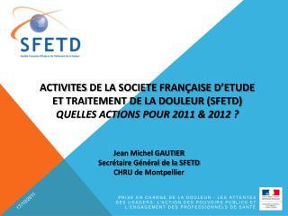 ActivitEs de la sociEtE fran aise d Etude et traitement de la douleur SFETD  Quelles actions pour 2011  2012