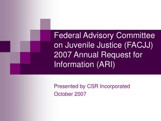 Federal Advisory Committee on Juvenile Justice (FACJJ) 2007 Annual Request for Information (ARI)