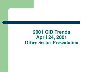 2001 CID Trends   April 24, 2001 Office Sector Presentation