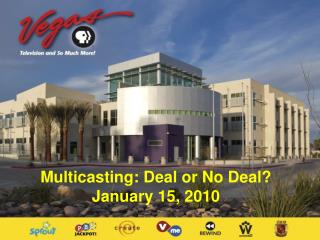 Multicasting: Deal or No Deal?    January 15, 2010