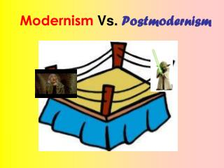 Modernism  Vs.  Postmodernism