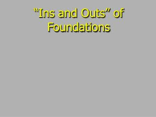"""""""Ins and Outs"""" of Foundations"""