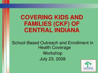 COVERING KIDS AND FAMILIES (CKF) OF CENTRAL INDIANA