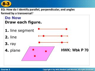 Do Now Draw each figure. 1. line segment 2.  line 3.  ray 4.  plane