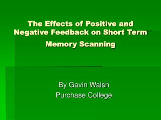 The Effects of Positive and  Negative Feedback on Short Term Memory Scanning