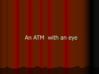 An ATM  with an eye