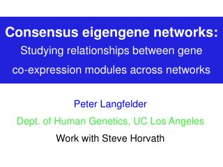Peter Langfelder Dept. of Human Genetics, UC Los Angeles Work with Steve Horvath
