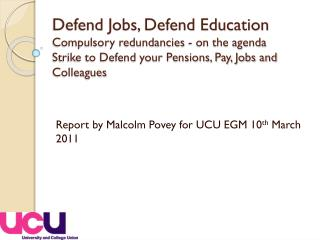 Report by Malcolm Povey for UCU EGM 10 th  March 2011