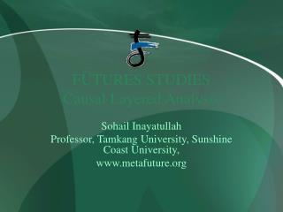 FUTURES STUDIES Causal Layered Analysis