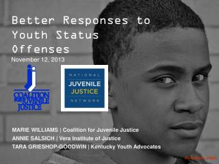 Better Responses to  Youth Status Offenses November 12, 2013