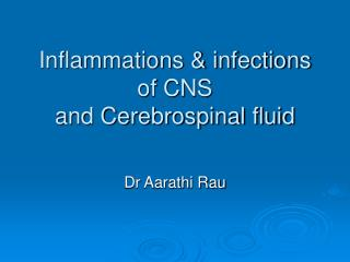 Inflammations & infections of CNS  and Cerebrospinal fluid
