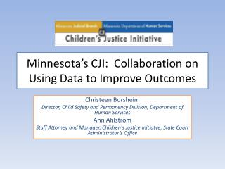 Minnesota�s CJI:  Collaboration  on Using Data to Improve Outcomes