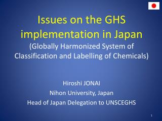 Hiroshi JONAI Nihon University, Japan Head of Japan Delegation to UNSCEGHS