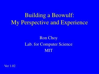 Building a Beowulf: My Perspective and Experience