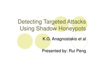 Detecting Targeted Attacks Using Shadow Honeypots