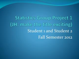 Statistics Group Project 1 (JH: make the title exciting)