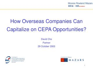 How Overseas Companies Can Capitalize on CEPA Opportunities? David Cho Partner 29 October 2003