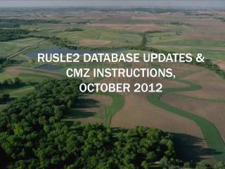 RUSLE2 Database Updates &  CMZ Instructions,  October 2012