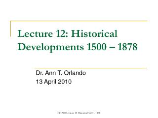 Lecture 12: Historical Developments 1500 – 1878