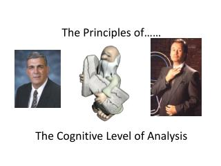 The Principles of…… The Cognitive Level of Analysis