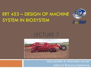 ERT 453 – DESIGN OF MACHINE SYSTEM IN BIOSYSTEM