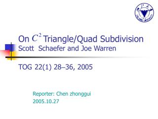 On     Triangle/Quad Subdivision Scott  Schaefer and Joe Warren TOG 22(1)  28 – 36 , 2005