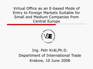 Ing. Petr Král,Ph.D. Department of International Trade Krakow ,  10 June  2008