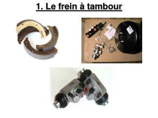 1. Le frein à tambour