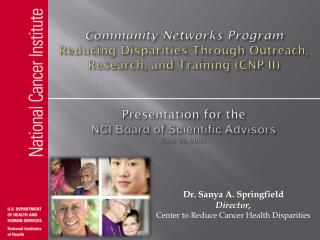 Dr. Sanya A. Springfield Director, Center to Reduce Cancer Health Disparities