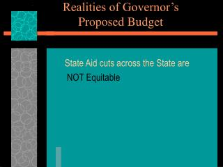 Realities of Governor's  Proposed Budget