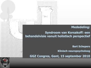 Mededeling: Syndroom van Korsakoff: een behandelvisie vanuit holistisch perspectief  Bart Schepers Klinisch neuropsychol