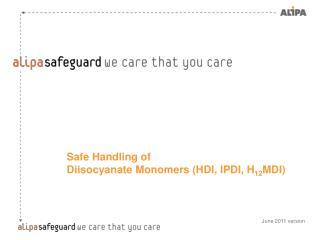 Safe Handling of  Diisocyanate Monomers (HDI, IPDI, H 12 MDI)