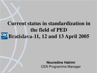 Current status in standardization in the field of PED Bratislava-11, 12 and 13 April 2005