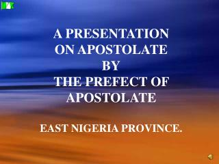 A  PRESENTATION  ON  APOSTOLATE BY THE PREFECT OF APOSTOLATE EAST NIGERIA PROVINCE.