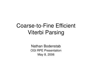 Coarse-to-Fine Efficient Viterbi Parsing